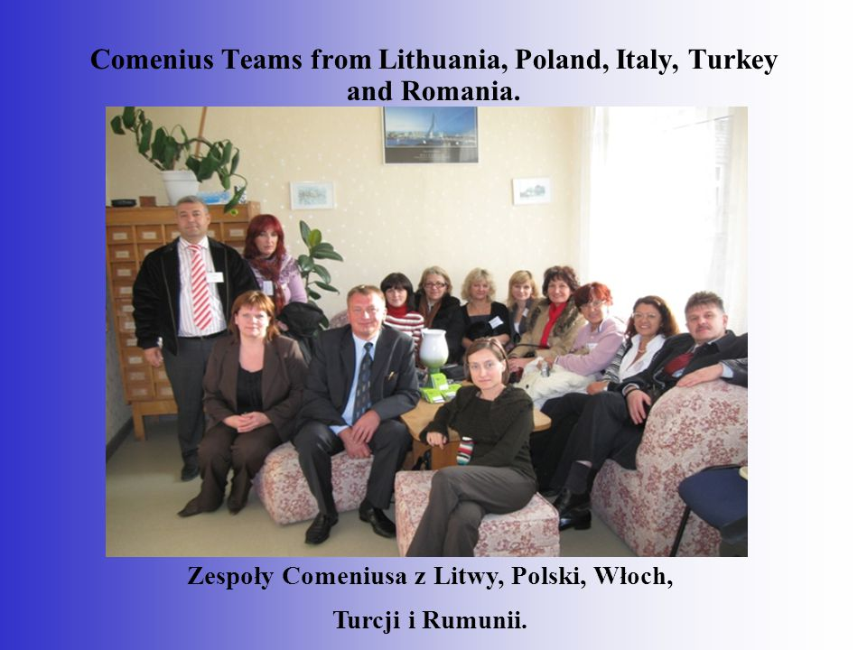 Comenius Teams from Lithuania, Poland, Italy, Turkey and Romania.