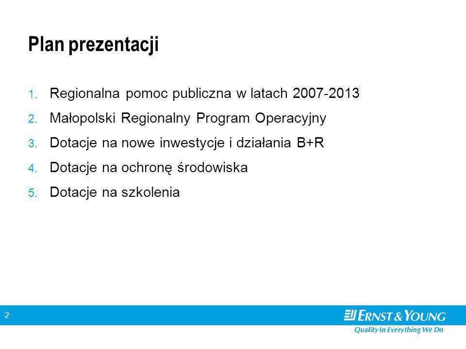 2 Plan prezentacji 1. Regionalna pomoc publiczna w latach 2007-2013 2. Małopolski Regionalny Program Operacyjny 3. Dotacje na nowe inwestycje i działa