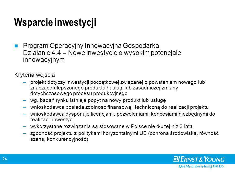 24 Wsparcie inwestycji Program Operacyjny Innowacyjna Gospodarka Działanie 4.4 – Nowe inwestycje o wysokim potencjale innowacyjnym Kryteria wejścia –p
