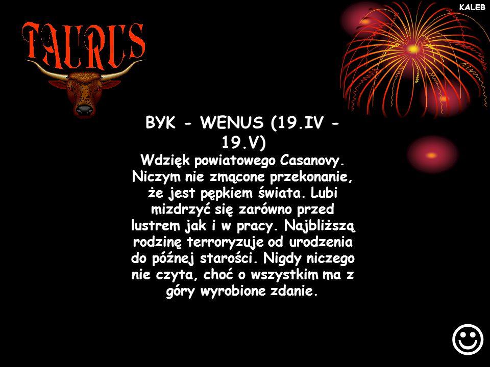 BYK - WENUS (19.IV - 19.V) Wdzięk powiatowego Casanovy.