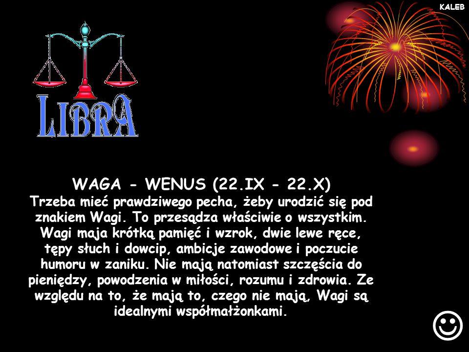 WAGA - WENUS (22.IX - 22.X) Trzeba mieć prawdziwego pecha, żeby urodzić się pod znakiem Wagi.