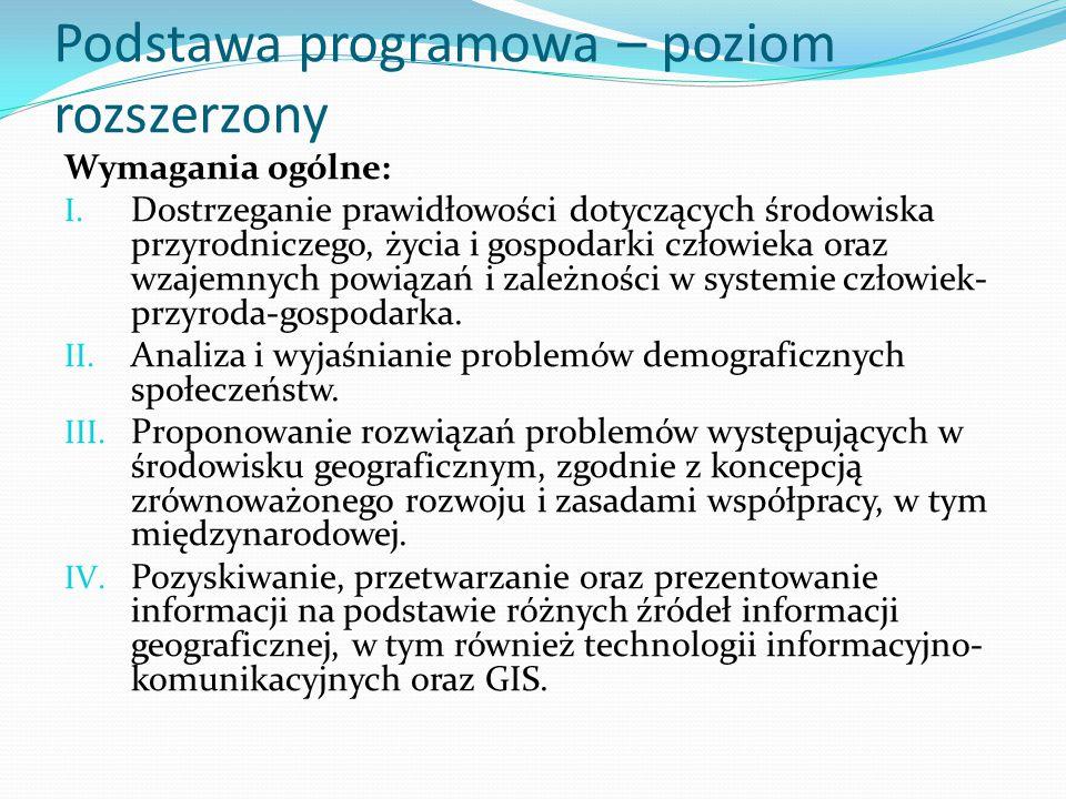 Podstawa programowa – poziom rozszerzony Wymagania ogólne: I. Dostrzeganie prawidłowości dotyczących środowiska przyrodniczego, życia i gospodarki czł