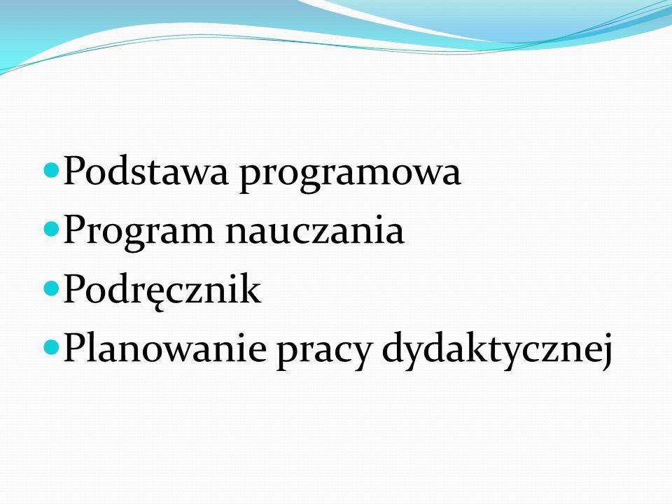 Podstawa programowa Program nauczania Podręcznik Planowanie pracy dydaktycznej