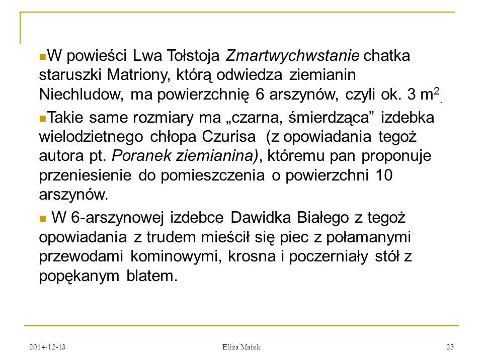 2014-12-13 Eliza Małek 23 W powieści Lwa Tołstoja Zmartwychwstanie chatka staruszki Matriony, którą odwiedza ziemianin Niechludow, ma powierzchnię 6 a