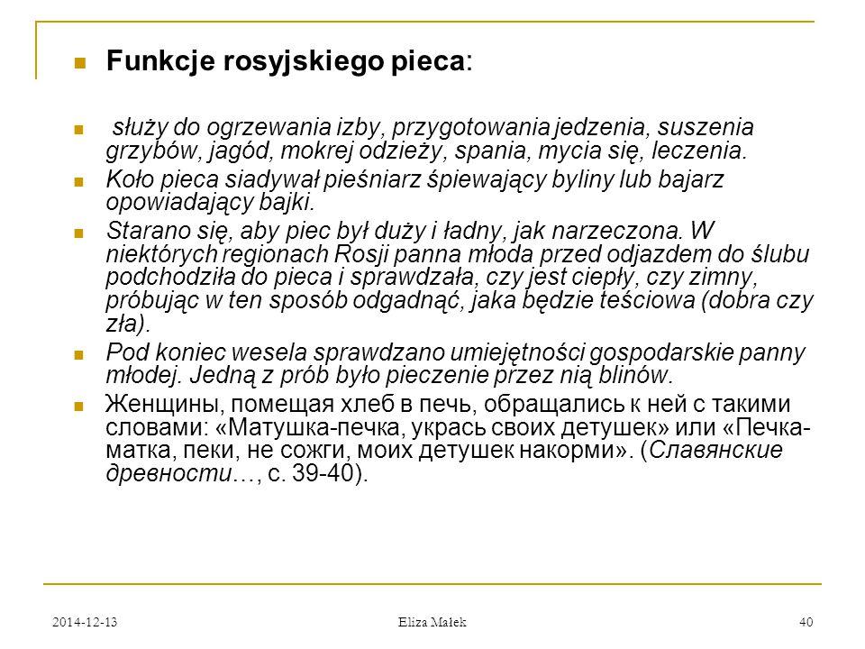 2014-12-13 Eliza Małek 40 Funkcje rosyjskiego pieca: służy do ogrzewania izby, przygotowania jedzenia, suszenia grzybów, jagód, mokrej odzieży, spania