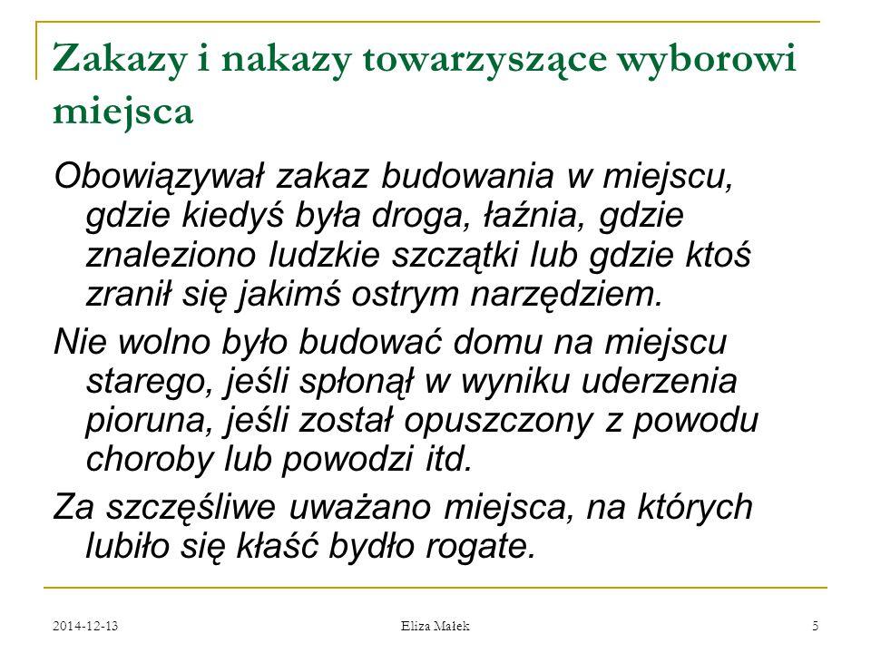 2014-12-13 Eliza Małek 5 Zakazy i nakazy towarzyszące wyborowi miejsca Obowiązywał zakaz budowania w miejscu, gdzie kiedyś była droga, łaźnia, gdzie z