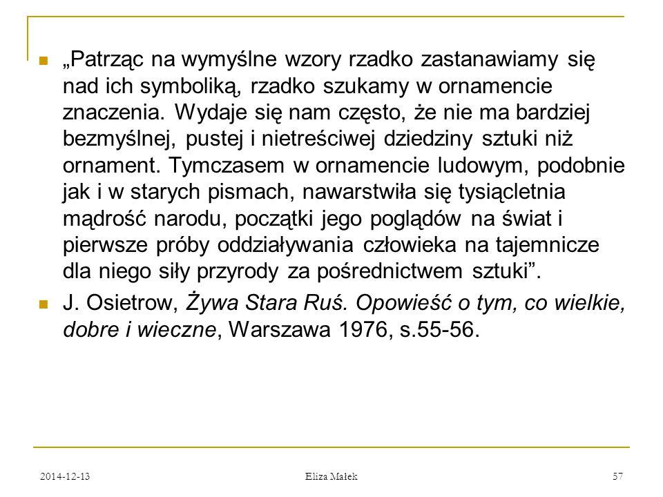 """2014-12-13 Eliza Małek 57 """"Patrząc na wymyślne wzory rzadko zastanawiamy się nad ich symboliką, rzadko szukamy w ornamencie znaczenia. Wydaje się nam"""
