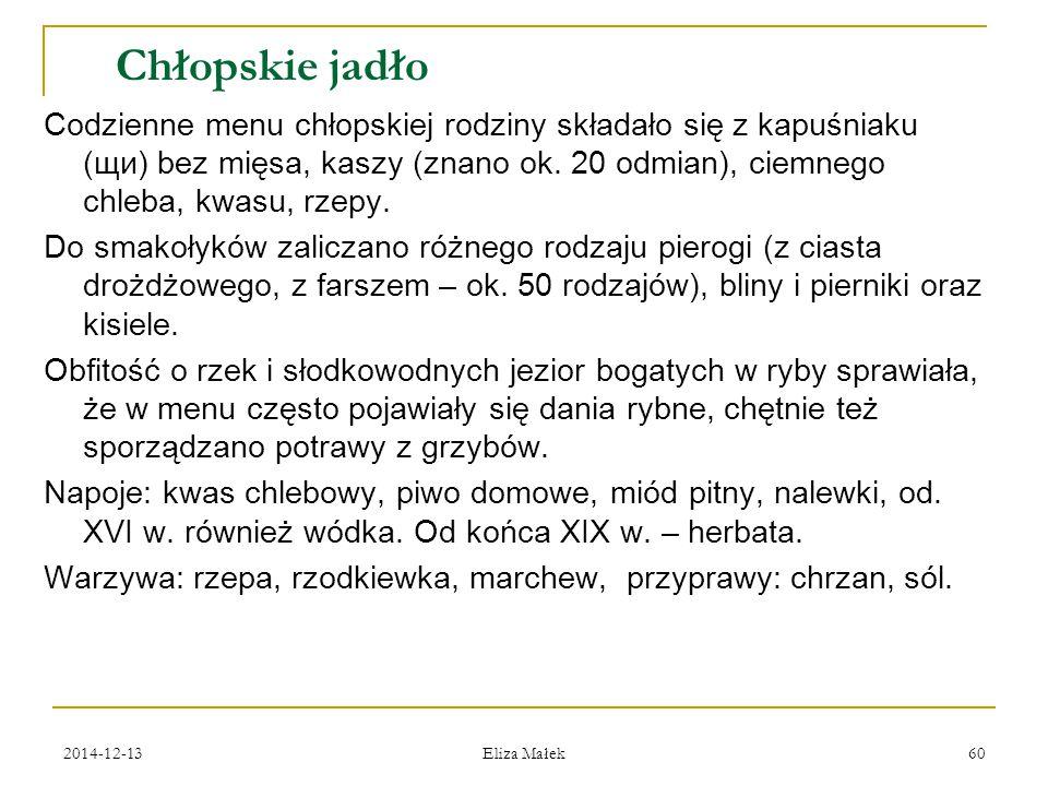 2014-12-13 Eliza Małek 60 Chłopskie jadło Codzienne menu chłopskiej rodziny składało się z kapuśniaku (щи) bez mięsa, kaszy (znano ok. 20 odmian), cie