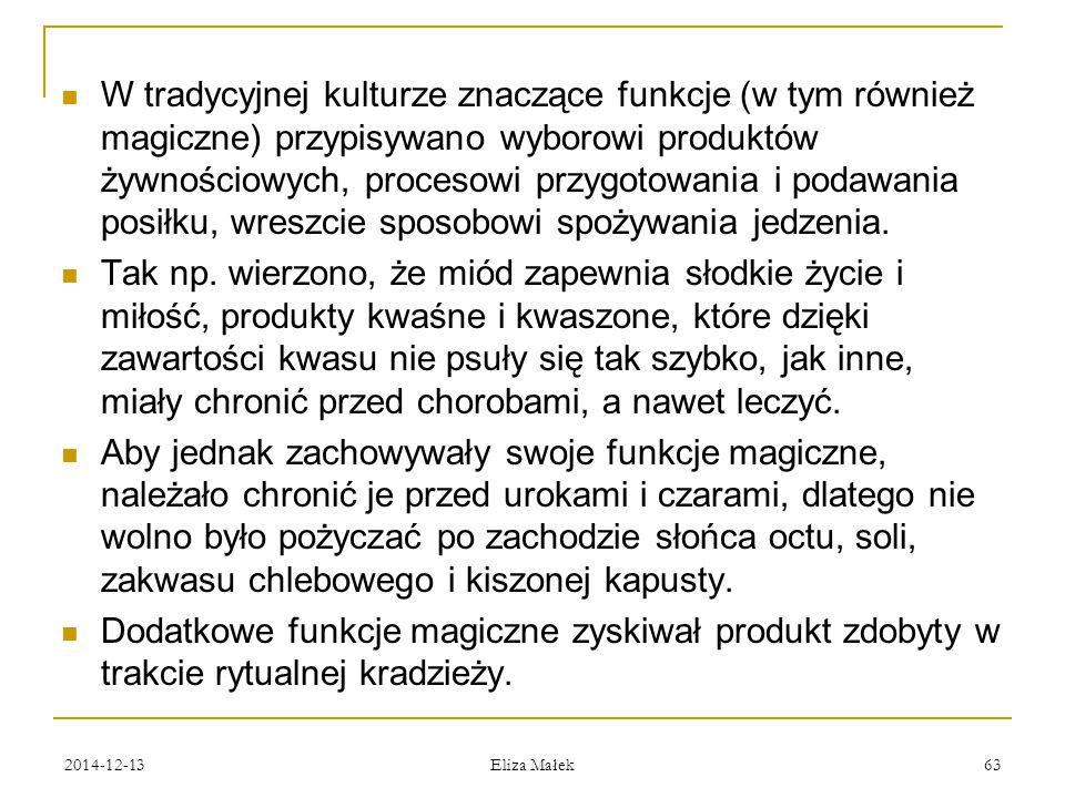 2014-12-13 Eliza Małek 63 W tradycyjnej kulturze znaczące funkcje (w tym również magiczne) przypisywano wyborowi produktów żywnościowych, procesowi pr