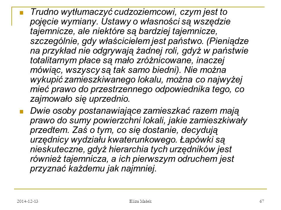 2014-12-13 Eliza Małek 67 Trudno wytłumaczyć cudzoziemcowi, czym jest to pojęcie wymiany. Ustawy o własności są wszędzie tajemnicze, ale niektóre są b