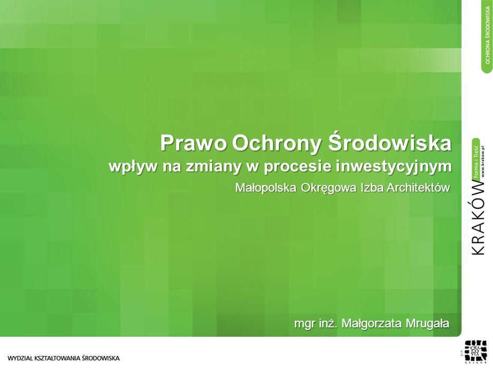 1 Prawo Ochrony Środowiska wpływ na zmiany w procesie inwestycyjnym Małopolska Okręgowa Izba Architektów mgr inż.