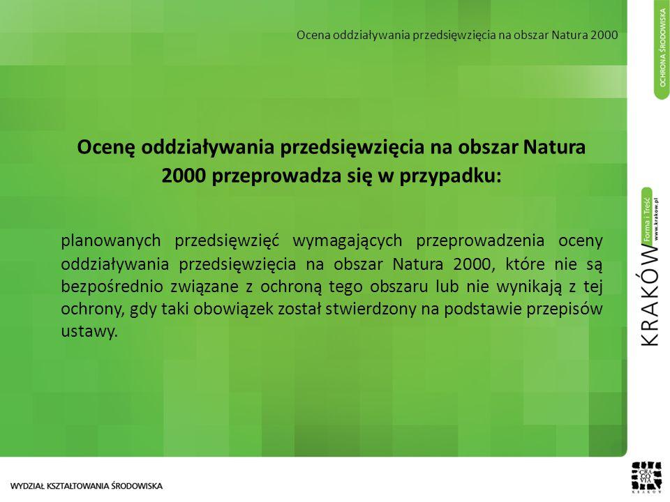 Ocenę oddziaływania przedsięwzięcia na obszar Natura 2000 przeprowadza się w przypadku: planowanych przedsięwzięć wymagających przeprowadzenia oceny o