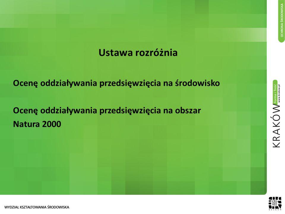 Ustawa rozróżnia Ocenę oddziaływania przedsięwzięcia na środowisko Ocenę oddziaływania przedsięwzięcia na obszar Natura 2000