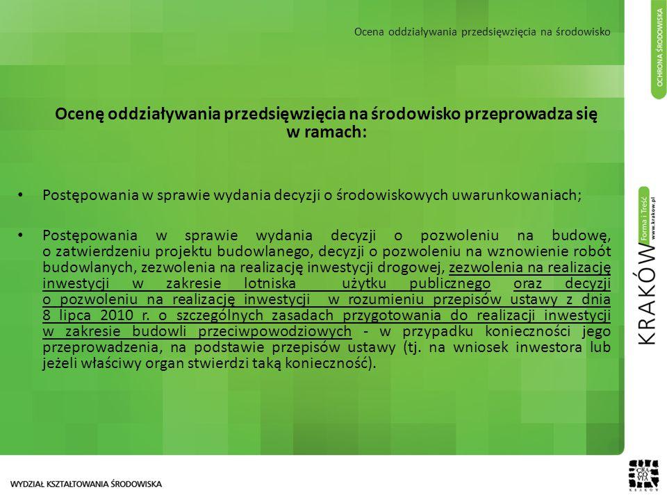 Ocena oddziaływania przedsięwzięcia na środowisko Ocenę oddziaływania przedsięwzięcia na środowisko przeprowadza się w ramach: Postępowania w sprawie