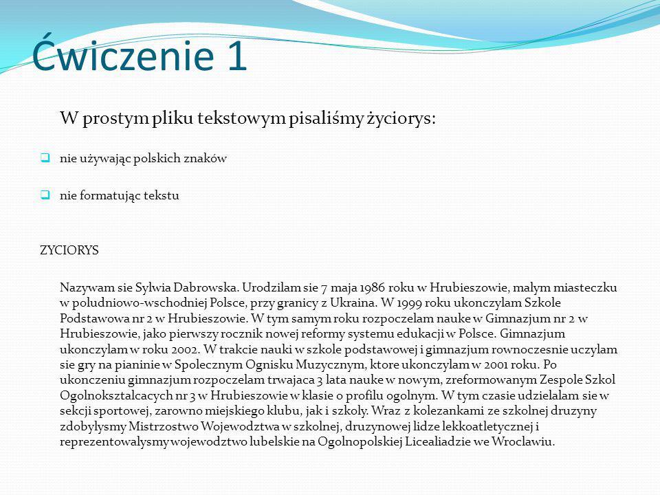 Ćwiczenie 1 W prostym pliku tekstowym pisaliśmy życiorys:  nie używając polskich znaków  nie formatując tekstu ZYCIORYS Nazywam sie Sylwia Dabrowska.