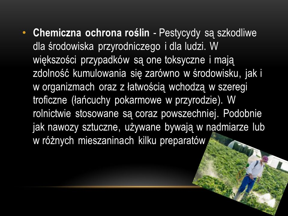 Chemiczna ochrona roślin - Pestycydy są szkodliwe dla środowiska przyrodniczego i dla ludzi. W większości przypadków są one toksyczne i mają zdolność