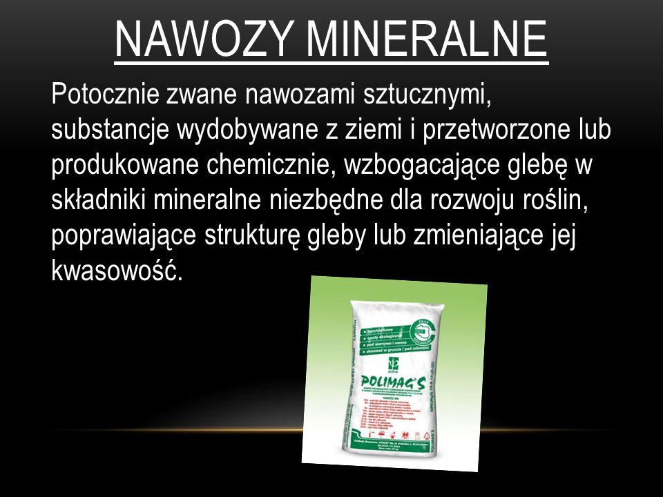 NAWOZY MINERALNE Potocznie zwane nawozami sztucznymi, substancje wydobywane z ziemi i przetworzone lub produkowane chemicznie, wzbogacające glebę w sk