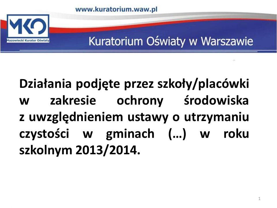 1 Działania podjęte przez szkoły/placówki w zakresie ochrony środowiska z uwzględnieniem ustawy o utrzymaniu czystości w gminach (…) w roku szkolnym 2013/2014.