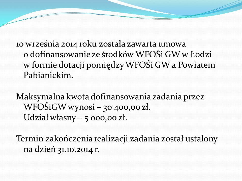 10 września 2014 roku została zawarta umowa o dofinansowanie ze środków WFOŚi GW w Łodzi w formie dotacji pomiędzy WFOŚi GW a Powiatem Pabianickim. Ma