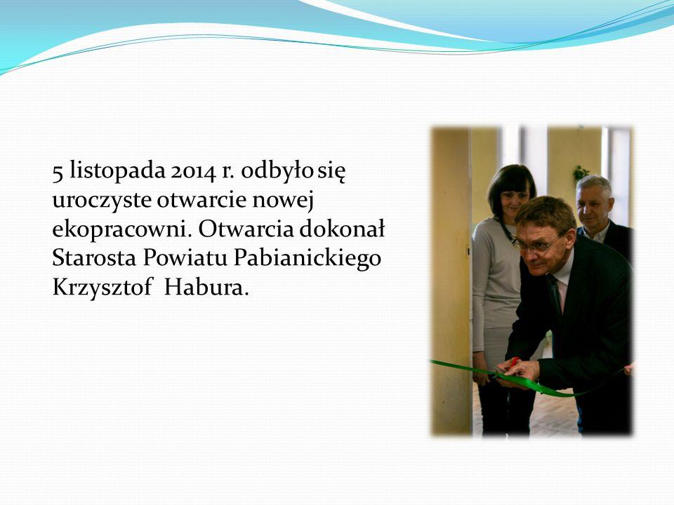 5 listopada 2014 r. odbyło się uroczyste otwarcie nowej ekopracowni. Otwarcia dokonał Starosta Powiatu Pabianickiego Krzysztof Habura.