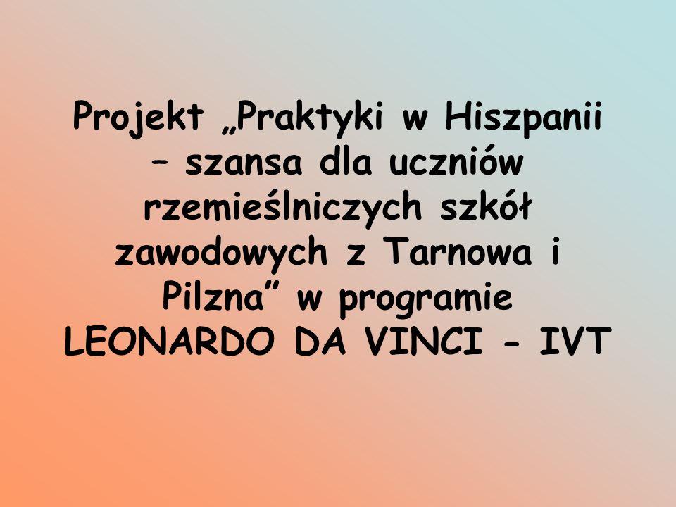 """Projekt """"Praktyki w Hiszpanii – szansa dla uczniów rzemieślniczych szkół zawodowych z Tarnowa i Pilzna w programie LEONARDO DA VINCI - IVT"""