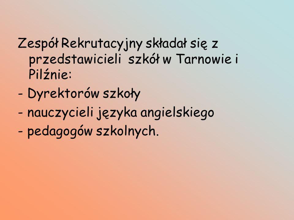 Zespół Rekrutacyjny składał się z przedstawicieli szkół w Tarnowie i Pilźnie: - Dyrektorów szkoły - nauczycieli języka angielskiego - pedagogów szkoln
