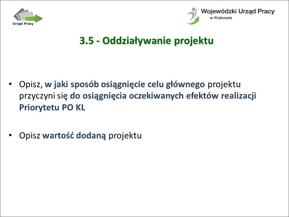 3.5 - Oddziaływanie projektu Opisz, w jaki sposób osiągnięcie celu głównego projektu przyczyni się do osiągnięcia oczekiwanych efektów realizacji Priorytetu PO KL Opisz wartość dodaną projektu