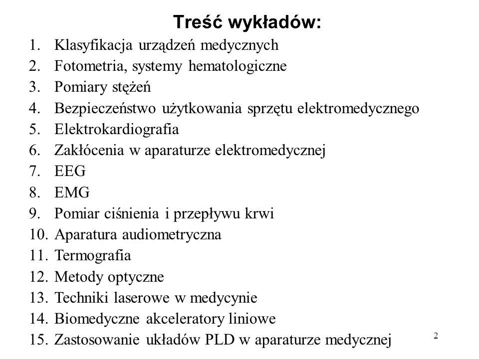 2 Treść wykładów: 1.Klasyfikacja urządzeń medycznych 2.Fotometria, systemy hematologiczne 3.Pomiary stężeń 4.Bezpieczeństwo użytkowania sprzętu elektr