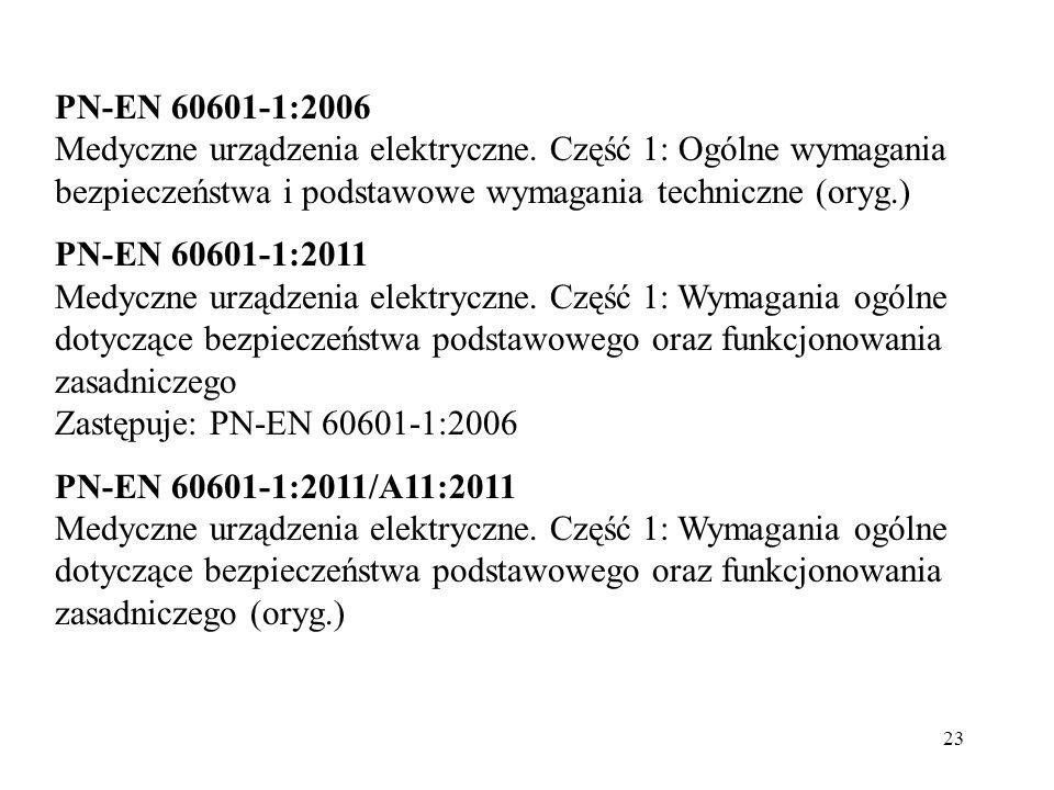 23 PN-EN 60601-1:2006 Medyczne urządzenia elektryczne. Część 1: Ogólne wymagania bezpieczeństwa i podstawowe wymagania techniczne (oryg.) PN-EN 60601-