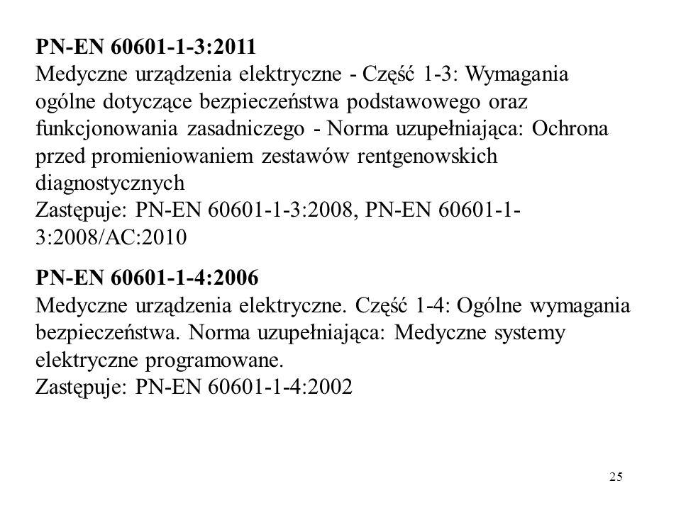 25 PN-EN 60601-1-3:2011 Medyczne urządzenia elektryczne - Część 1-3: Wymagania ogólne dotyczące bezpieczeństwa podstawowego oraz funkcjonowania zasadn