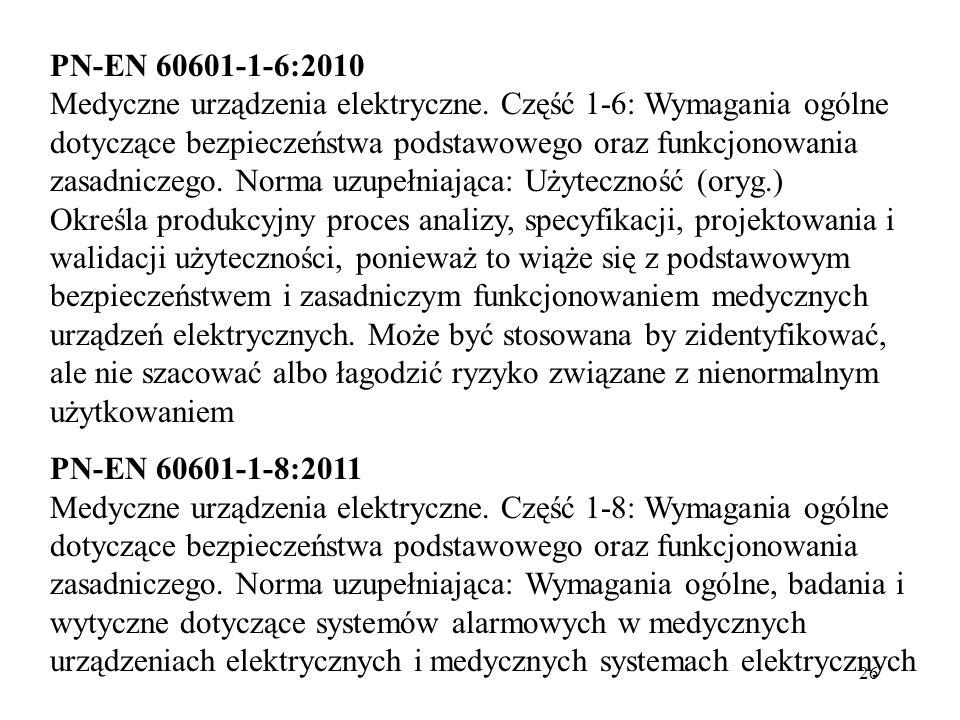 26 PN-EN 60601-1-6:2010 Medyczne urządzenia elektryczne. Część 1-6: Wymagania ogólne dotyczące bezpieczeństwa podstawowego oraz funkcjonowania zasadni