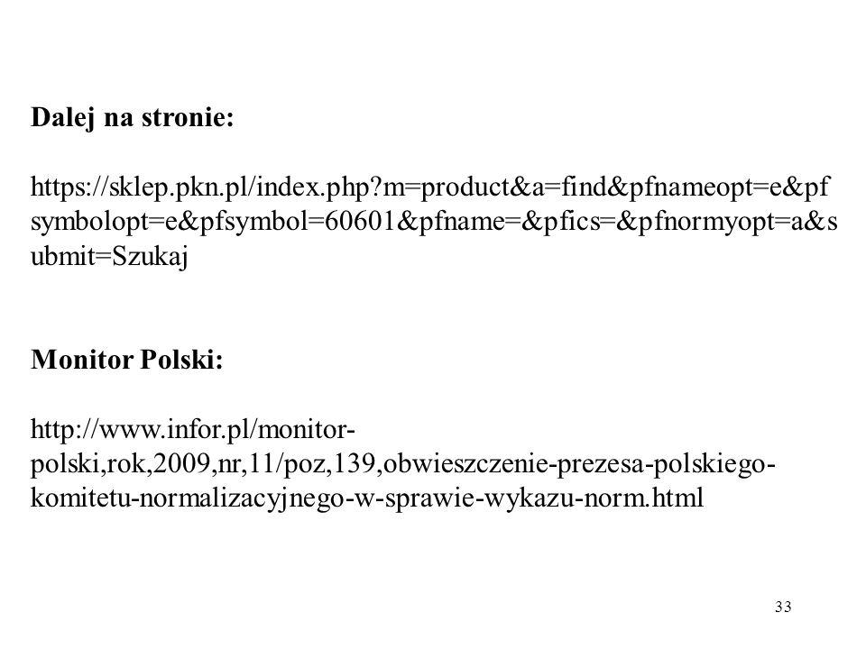 33 Dalej na stronie: https://sklep.pkn.pl/index.php?m=product&a=find&pfnameopt=e&pf symbolopt=e&pfsymbol=60601&pfname=&pfics=&pfnormyopt=a&s ubmit=Szu