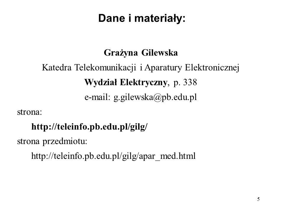 5 Dane i materiały: Grażyna Gilewska Katedra Telekomunikacji i Aparatury Elektronicznej Wydział Elektryczny, p. 338 e-mail: g.gilewska@pb.edu.pl stron