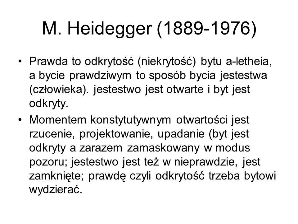 M. Heidegger (1889-1976) Prawda to odkrytość (niekrytość) bytu a-letheia, a bycie prawdziwym to sposób bycia jestestwa (człowieka). jestestwo jest otw