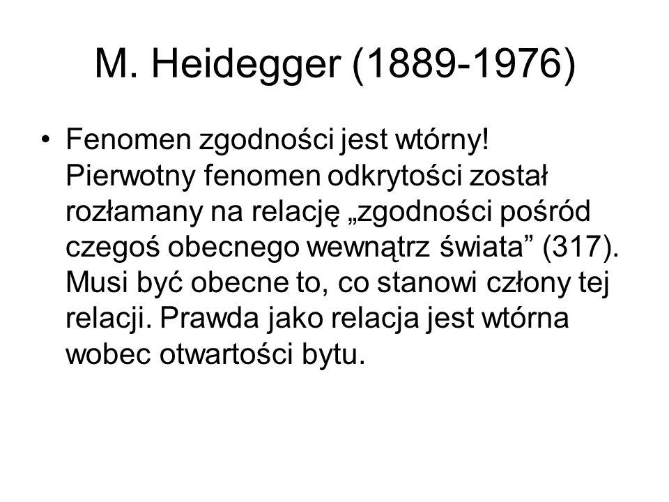 M. Heidegger (1889-1976) Fenomen zgodności jest wtórny.