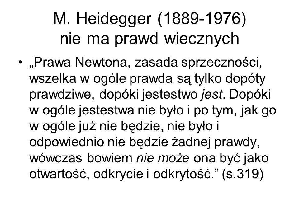 """M. Heidegger (1889-1976) nie ma prawd wiecznych """"Prawa Newtona, zasada sprzeczności, wszelka w ogóle prawda są tylko dopóty prawdziwe, dopóki jestestw"""