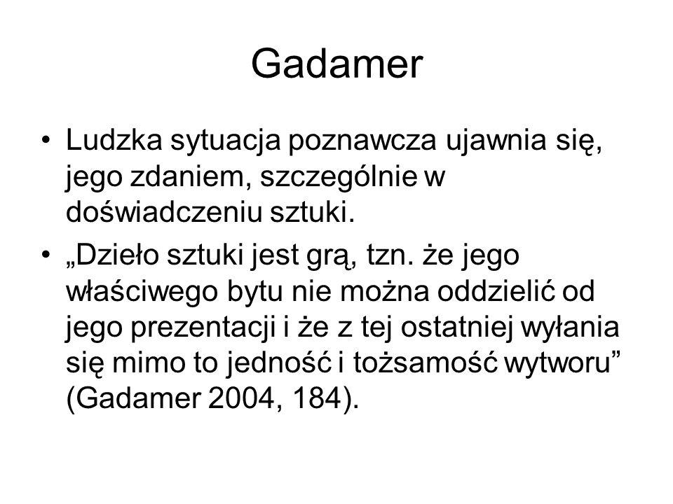 Gadamer Ludzka sytuacja poznawcza ujawnia się, jego zdaniem, szczególnie w doświadczeniu sztuki.