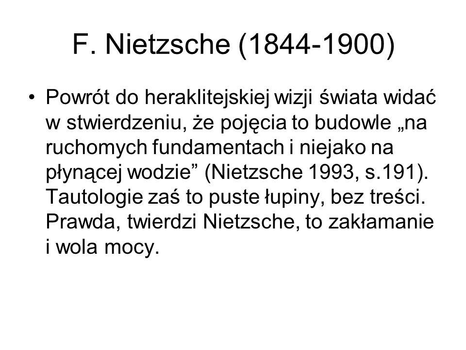 """F. Nietzsche (1844-1900) Powrót do heraklitejskiej wizji świata widać w stwierdzeniu, że pojęcia to budowle """"na ruchomych fundamentach i niejako na pł"""