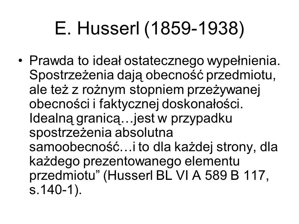 E. Husserl (1859-1938) Prawda to ideał ostatecznego wypełnienia.
