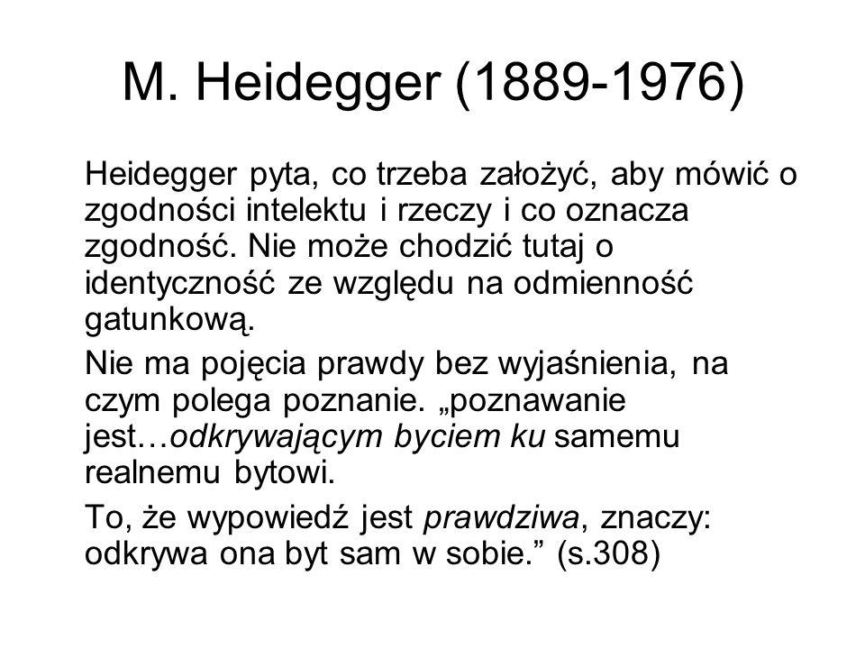 M. Heidegger (1889-1976) Heidegger pyta, co trzeba założyć, aby mówić o zgodności intelektu i rzeczy i co oznacza zgodność. Nie może chodzić tutaj o i