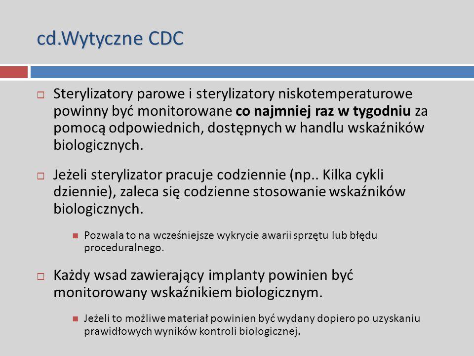 cd.Wytyczne CDC  Sterylizatory parowe i sterylizatory niskotemperaturowe powinny być monitorowane co najmniej raz w tygodniu za pomocą odpowiednich, dostępnych w handlu wskaźników biologicznych.