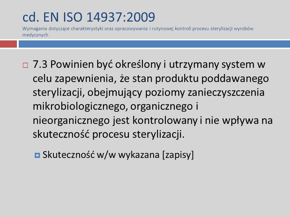 cd. EN ISO 14937:2009 Wymagania dotyczące charakterystyki oraz opracowywania i rutynowej kontroli procesu sterylizacji wyrobów medycznych  7.3 Powini