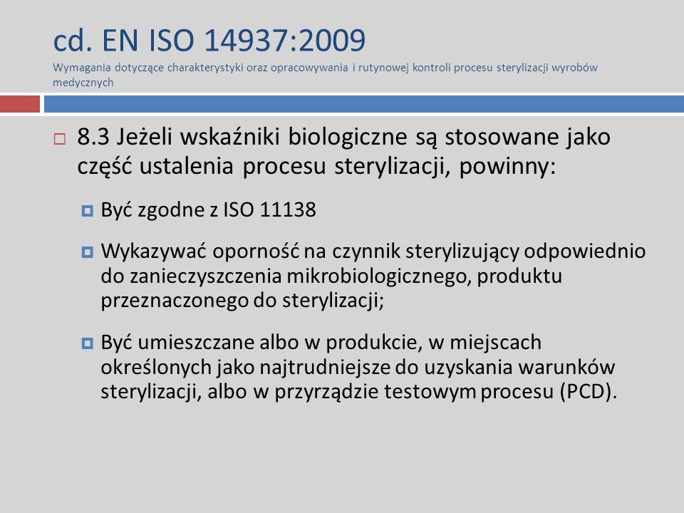 cd. EN ISO 14937:2009 Wymagania dotyczące charakterystyki oraz opracowywania i rutynowej kontroli procesu sterylizacji wyrobów medycznych  8.3 Jeżeli