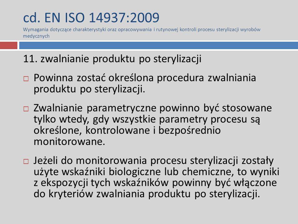 cd. EN ISO 14937:2009 Wymagania dotyczące charakterystyki oraz opracowywania i rutynowej kontroli procesu sterylizacji wyrobów medycznych 11. zwalnian