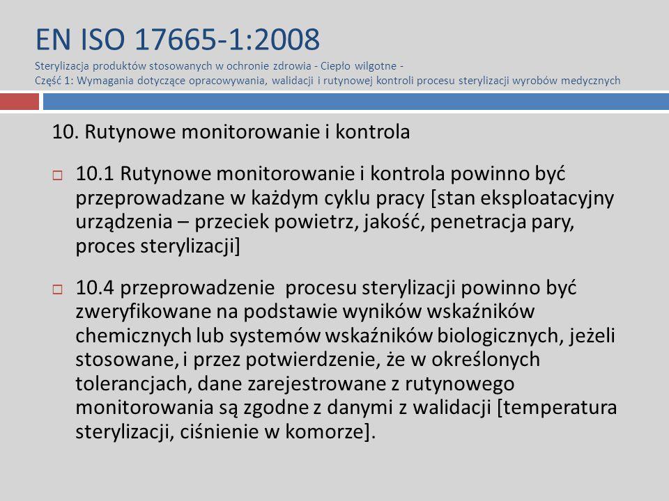 EN ISO 17665-1:2008 Sterylizacja produktów stosowanych w ochronie zdrowia - Ciepło wilgotne - Część 1: Wymagania dotyczące opracowywania, walidacji i rutynowej kontroli procesu sterylizacji wyrobów medycznych 10.