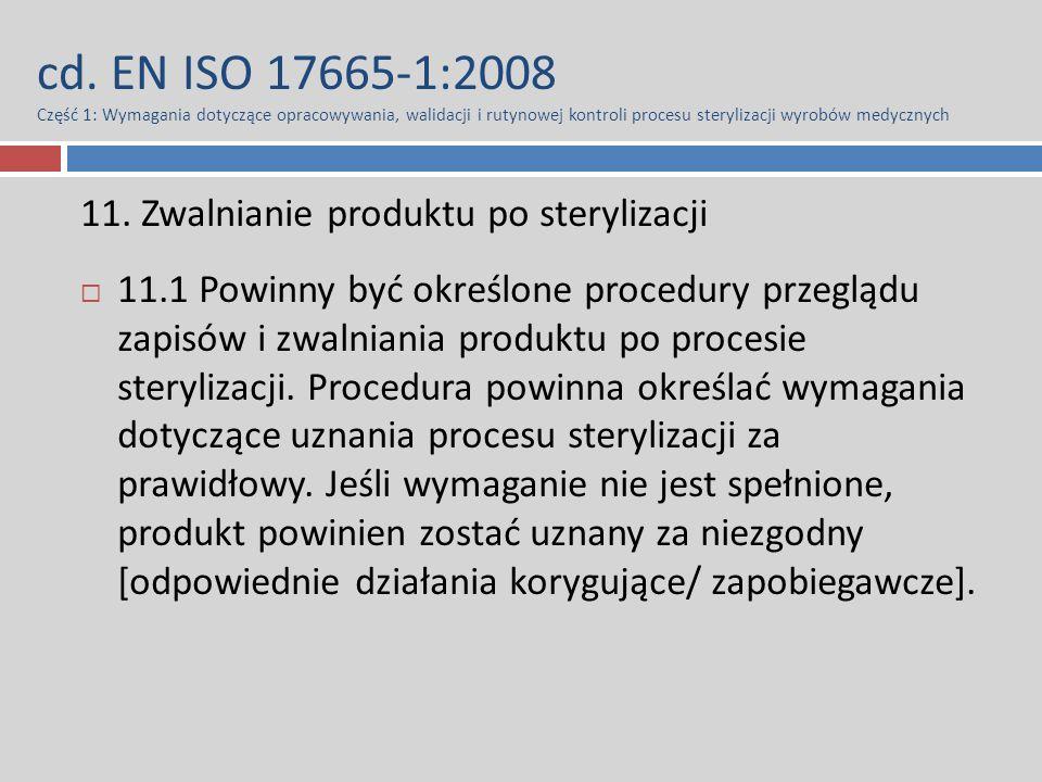 cd. EN ISO 17665-1:2008 Część 1: Wymagania dotyczące opracowywania, walidacji i rutynowej kontroli procesu sterylizacji wyrobów medycznych 11. Zwalnia