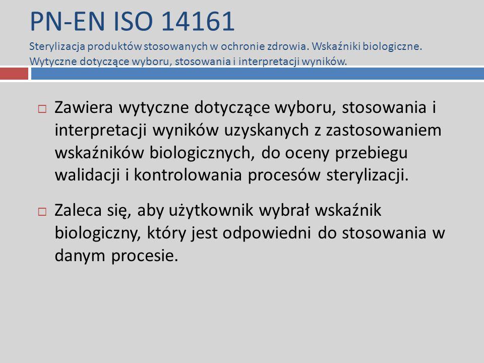 PN-EN ISO 14161 Sterylizacja produktów stosowanych w ochronie zdrowia. Wskaźniki biologiczne. Wytyczne dotyczące wyboru, stosowania i interpretacji wy