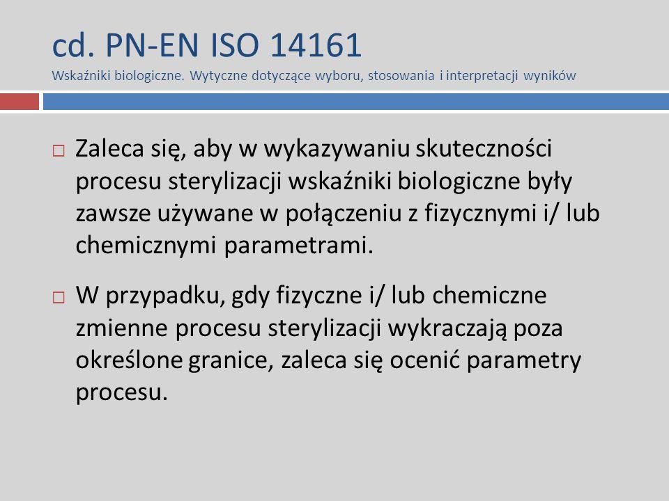 cd. PN-EN ISO 14161 Wskaźniki biologiczne. Wytyczne dotyczące wyboru, stosowania i interpretacji wyników  Zaleca się, aby w wykazywaniu skuteczności