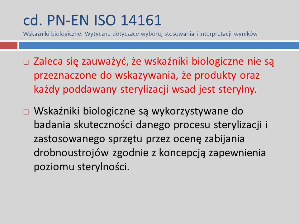 cd. PN-EN ISO 14161 Wskaźniki biologiczne. Wytyczne dotyczące wyboru, stosowania i interpretacji wyników  Zaleca się zauważyć, że wskaźniki biologicz