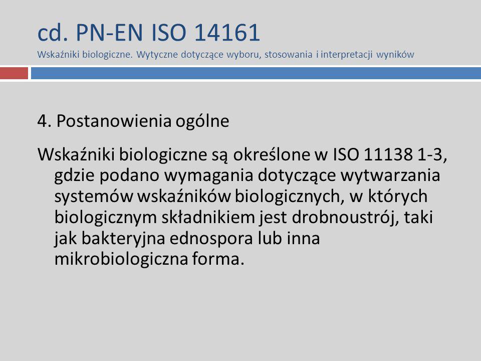 cd. PN-EN ISO 14161 Wskaźniki biologiczne. Wytyczne dotyczące wyboru, stosowania i interpretacji wyników 4. Postanowienia ogólne Wskaźniki biologiczne
